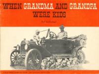 WHEN GRANDMA AND GRANDPA WERE KIDS